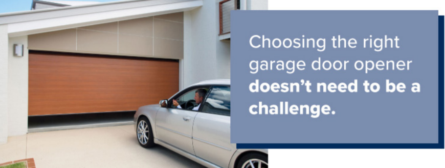 Choosing the Right garage door doesn't have to be a challenge